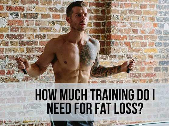HOW MUCH DO I NEED TO TRAIN FOR FAT LOSS?